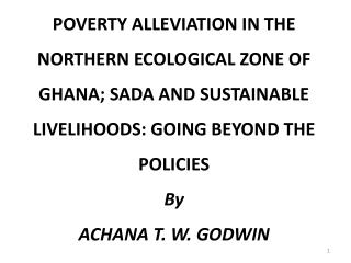 POVERTY  ALLEVIATION IN THE NORTHERN ECOLOGICAL ZONE OF GHANA; SADA AND SUSTAINABLE LIVELIHOODS: GOING BEYOND THE  POLI