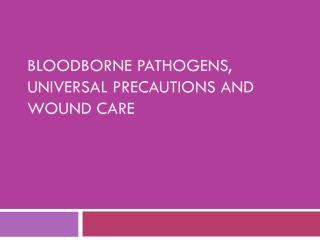 Bloodborne  Pathogens, Universal Precautions and Wound Care