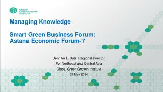 Managing Knowledge Smart  Green Business Forum:  Astana Economic Forum-7