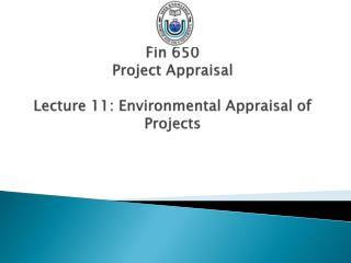Fin 650 Project Appraisal Lecture 11: Environmental Appraisal of Projects