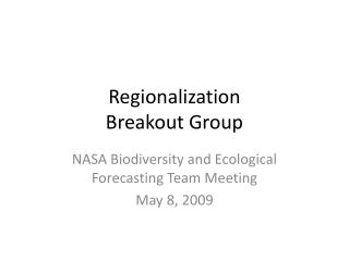 Regionalization Breakout Group