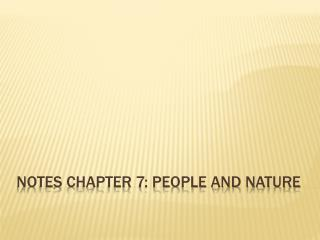 Notes Chapter 7: People and Nature