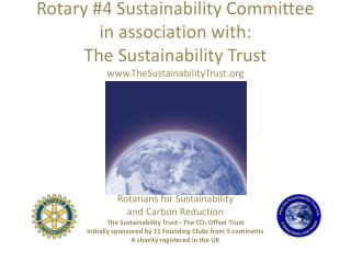 Rotary #4 Sustainability Committee in association with: The  Sustainability Trust www.TheSustainabilityTrust.org