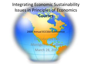 Integrating Economic Sustainability Issues in Principles of Economics Courses 2009 Annual ECCSSA Conference