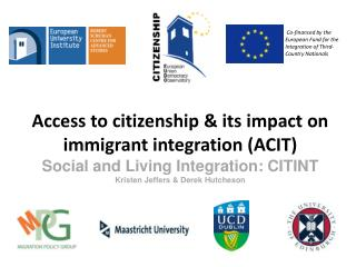 Access to citizenship & its impact on  immigrant integration (ACIT) Social and Living Integration: CITINT Kristen Jeffe