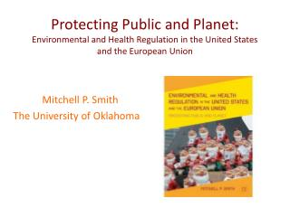 Protecting Public and Planet:  Environmental and Health Regulation in the United States and the European Union