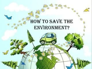 How to save the environment ?