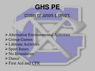 GHS PE  classes for Juniors & Seniors:
