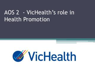 AOS 2  -  VicHealth's  role in Health Promotion
