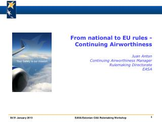 From national to EU rules -  Continuing Airworthiness Juan Anton Continuing Airworthiness Manager Rulemaking Directorate