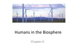 Humans in the Biosphere