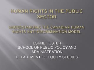 HUMAN RIGHTS IN THE PUBLIC SECTOR UNDERSTANDING THE CANADIAN HUMAN RIGHTS ANTI-DISCRIMINATION MODEL