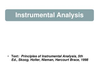 Text:   Principles of Instrumental Analysis, 5th Ed., Skoog, Holler, Nieman, Harcourt Brace, 1998