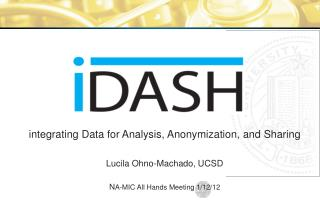 integrating Data for Analysis,  Anonymization , and  Sharing Lucila Ohno-Machado, UCSD N A-MIC All Hands Meeting 1/12/1