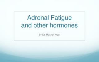 Adrenal Fatigue  and other hormones