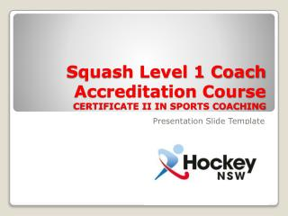 Squash Level 1 Coach Accreditation Course CERTIFICATE II IN SPORTS COACHING