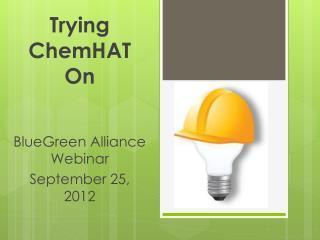 Trying ChemHAT On BlueGreen Alliance Webinar September 25, 2012