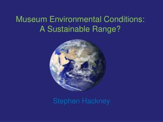 Museum Environmental Conditions: A Sustainable Range?