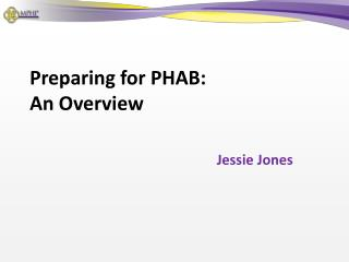 Preparing for PHAB: An  Overview