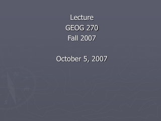 Lecture GEOG 270 Fall 2007 October 5, 2007