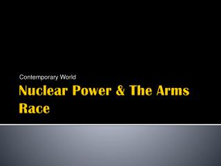 Nuclear Power & The Arms Race
