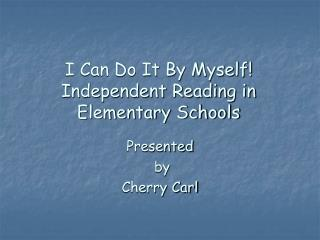 I Can Do It By Myself! Independent Reading in Elementary Schools