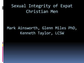 Sexual Integrity of Expat Christian Men  Mark Ainsworth, Glenn Miles PhD,  Kenneth Taylor, LCSW