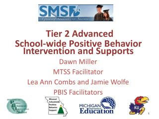 Tier 2 Advanced  School-wide Positive Behavior Intervention and Supports  Dawn Miller MTSS Facilitator Lea Ann Combs and
