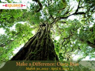 Make a Difference: Costa Rica March  30 ,  2015 - April  6,  2015