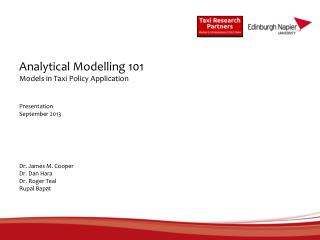 Analytical  Modelling  101 Models in Taxi Policy Application Presentation September 2013 Dr. James M.  Cooper Dr. Dan Ha