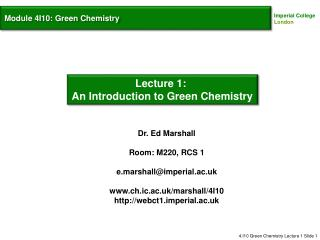 Dr . Ed Marshall Room : M220,  RCS  1 e.marshall@imperial.ac.uk www.ch.ic.ac.uk/marshall/4I10 http://webct1.imperial.ac.