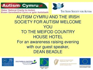 AUTISM CYMRU AND THE IRISH SOCIETY FOR AUTISM WELCOME YOU  TO  THE MEIFOD COUNTRY HOUSE HOTEL For an awareness raising e
