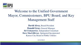 Welcome to the Unified Government Mayor, Commissioners, BPU Board, and Key Management Staff David Alvey,  Board Presiden