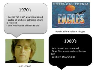 "1970's  B eatles ""let is be"" album is released  E agles album hotel California album is released Elvis Presley dies of"