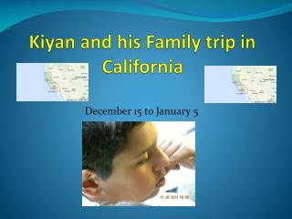 Kiyan  and his Family trip in California