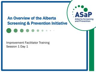 An Overview of the Alberta Screening & Prevention Initiative