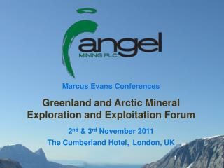 Marcus Evans Conferences Greenland and Arctic Mineral Exploration and Exploitation Forum 2 nd  & 3 rd  November 2011