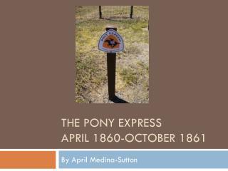 The Pony Express April 1860-October 1861