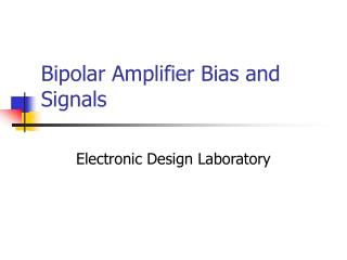 Bipolar Amplifier Bias and Signals