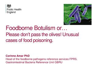 Foodborne Botulism or… Please don't pass the olives! Unusual cases of food  poisoning.