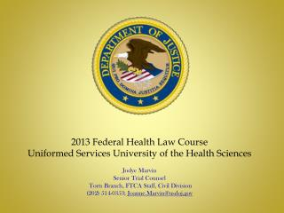 2013 Federal Health Law Course  Uniformed  Services University of the Health  Sciences Jodye Marvin Senior Trial Counsel