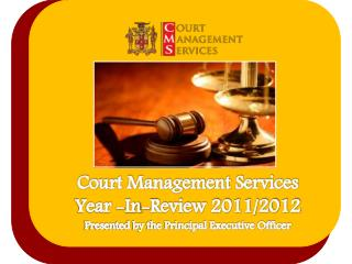 Court Management Services  Year -In-Review 2011/2012 Presented by the Principal Executive Officer
