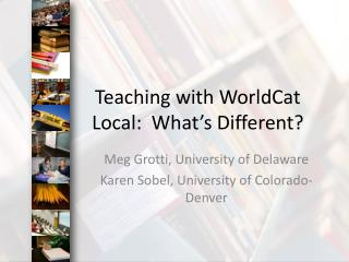 Teaching with  WorldCat  Local:  What's Different?