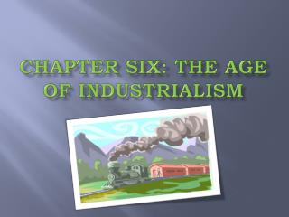 Chapter six: the age of industrialism