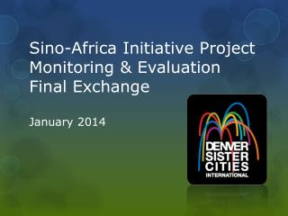 Sino-Africa Initiative Project Monitoring & Evaluation Final Exchange January 2014