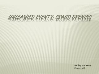 UNLEASHED  eVENTS : GRAND OPENING