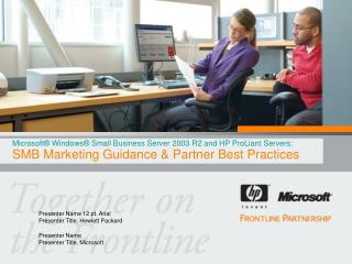 Microsoft® Windows® Small Business Server 2003 R2 and HP ProLiant  Servers: SMB Marketing Guidance & Partner Best Pr