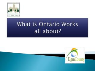 W hat is Ontario Works  all about?