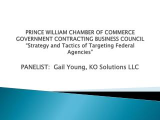 "PRINCE WILLIAM CHAMBER OF COMMERCE GOVERNMENT CONTRACTING BUSINESS COUNCIL ""Strategy and Tactics of Targeting Federal A"