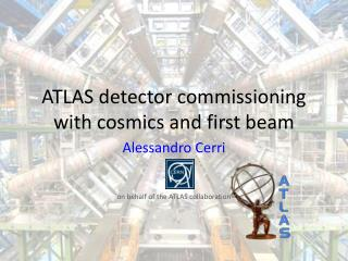 ATLAS detector commissioning with  cosmics  and first beam